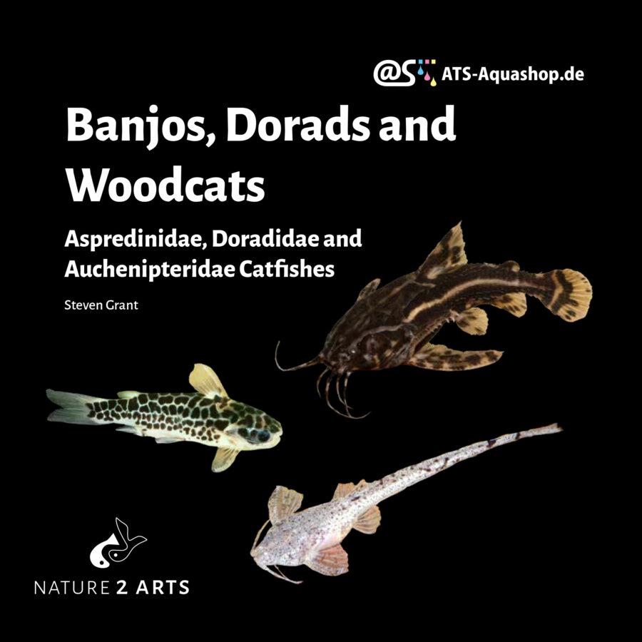Banjos, Dorads and Woodcats Aspredinidae, Doradidae and Auchenipteridae Catfishes